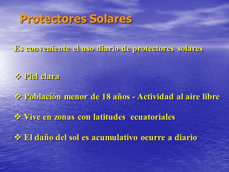 Protectores SolaresEs conveniente el uso diario de protectores solares. Piel clara.  Población menor de 18 años - Actividad al aire libre.