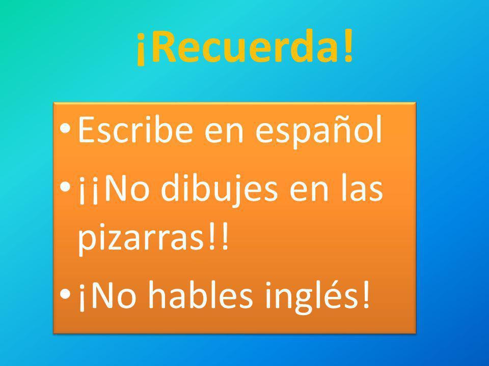 ¡Recuerda! Escribe en español ¡¡No dibujes en las pizarras!!
