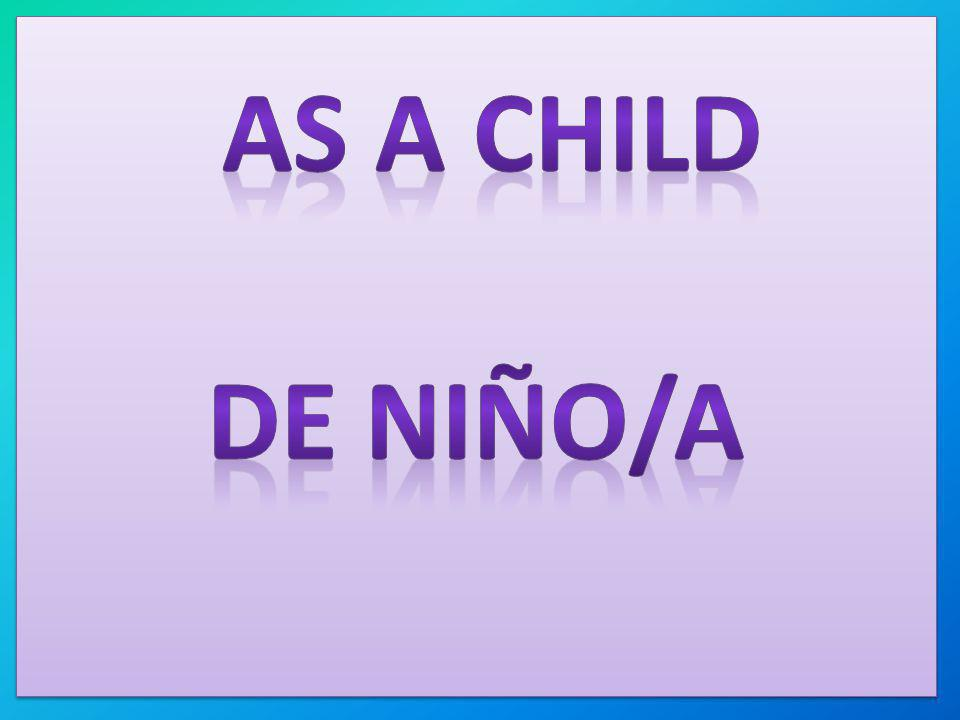 AS A CHILD De niño/a