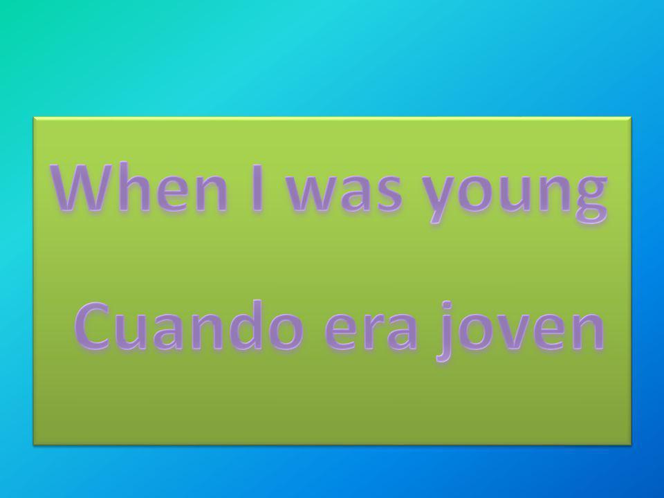 When I was young Cuando era joven