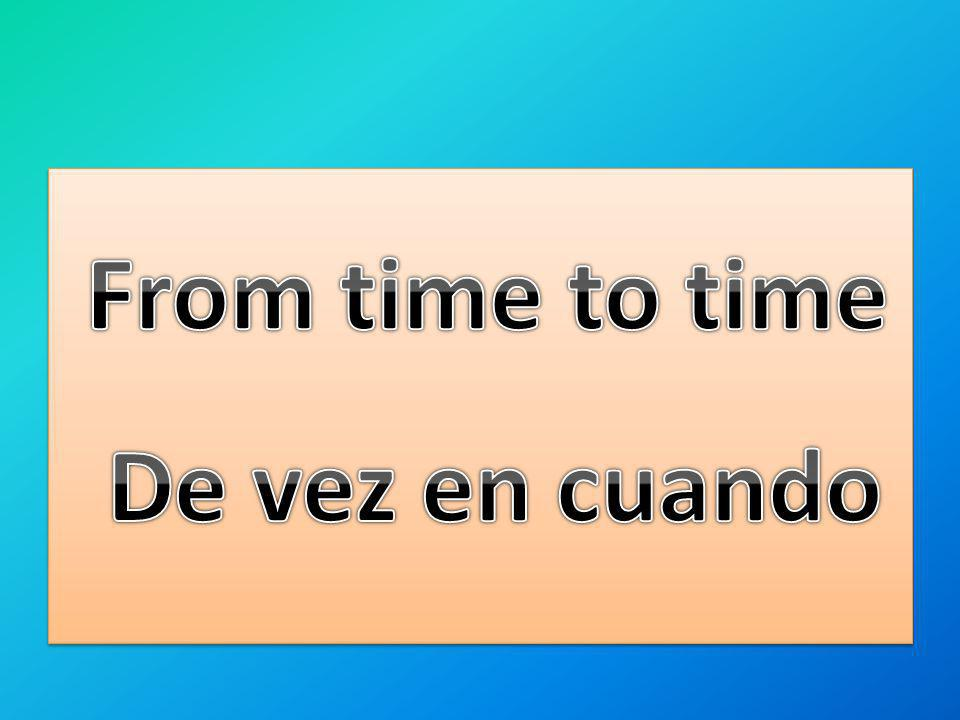 From time to time De vez en cuando