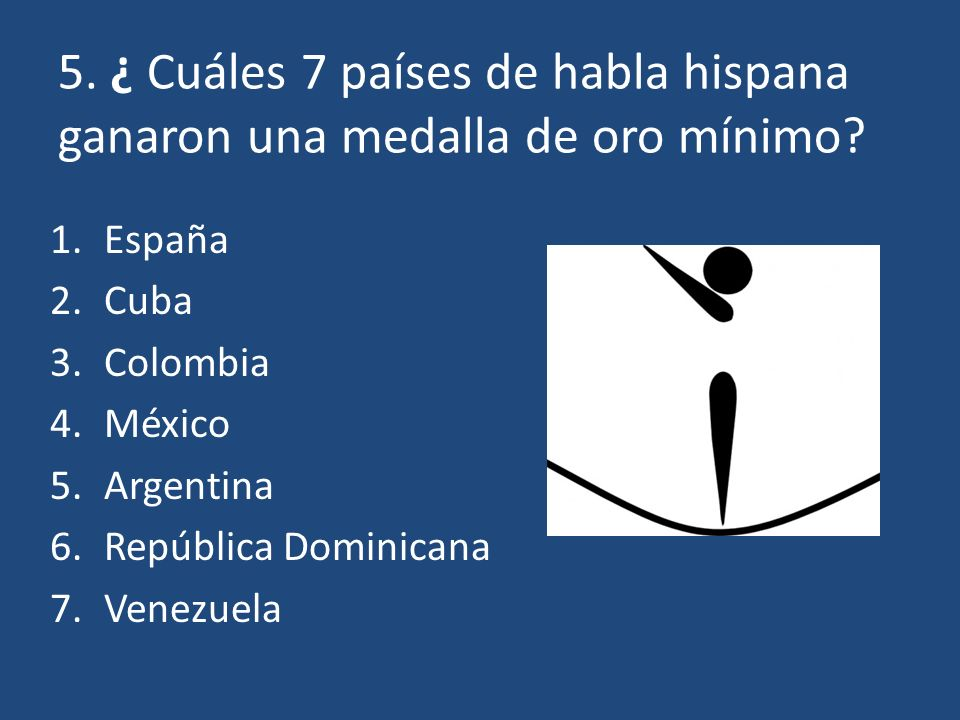 5. ¿ Cuáles 7 países de habla hispana ganaron una medalla de oro mínimo