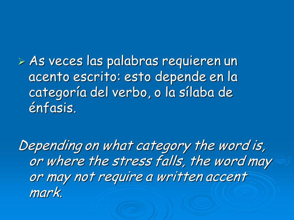 As veces las palabras requieren un acento escrito: esto depende en la categoría del verbo, o la sílaba de énfasis.