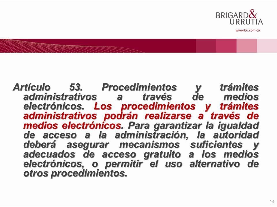 Artículo 53. Procedimientos y trámites administrativos a través de medios electrónicos. Los procedimientos y trámites administrativos podrán realizarse a través de medios electrónicos.