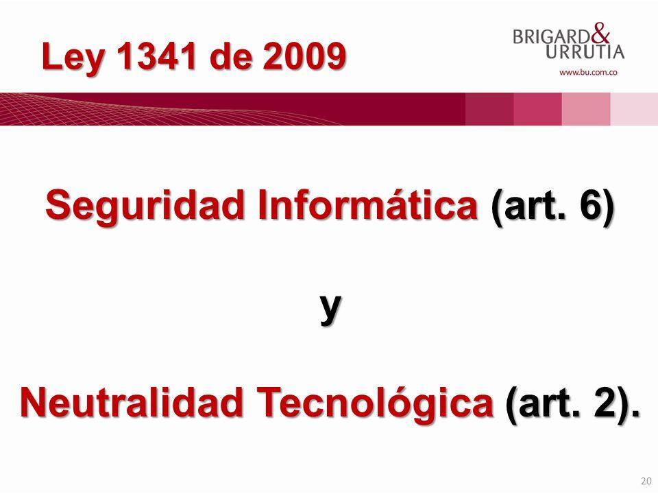 Seguridad Informática (art. 6) Neutralidad Tecnológica (art. 2).