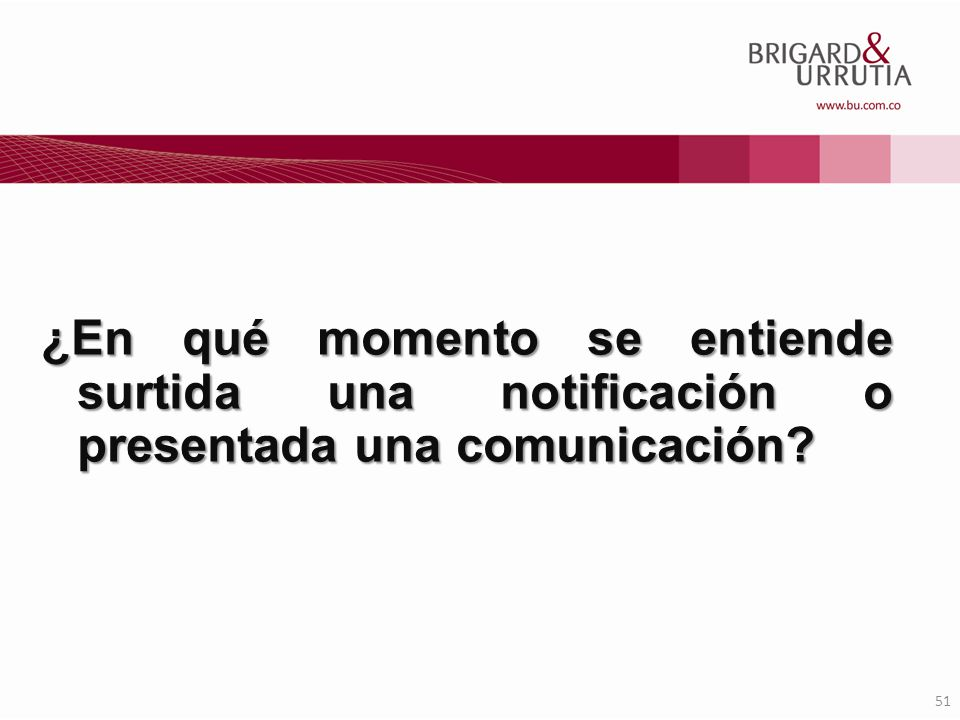 ¿En qué momento se entiende surtida una notificación o presentada una comunicación