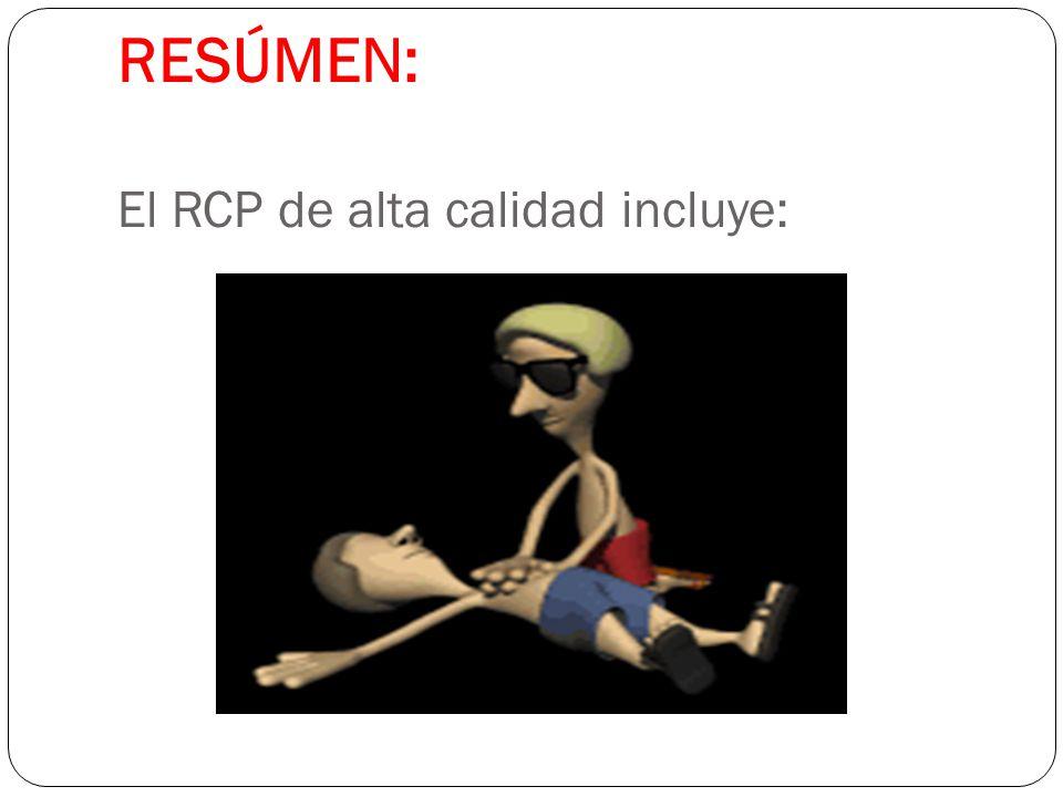 RESÚMEN: El RCP de alta calidad incluye: