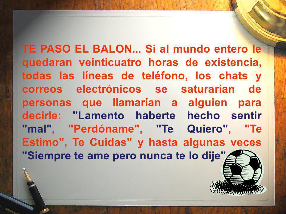 TE PASO EL BALON...