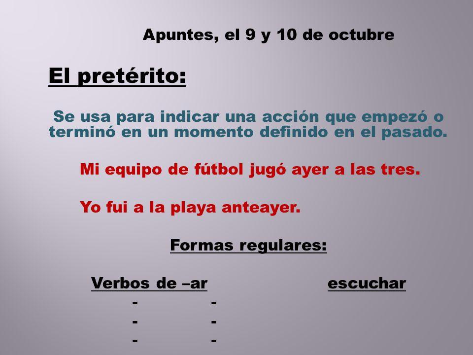 El pretérito: Apuntes, el 9 y 10 de octubre