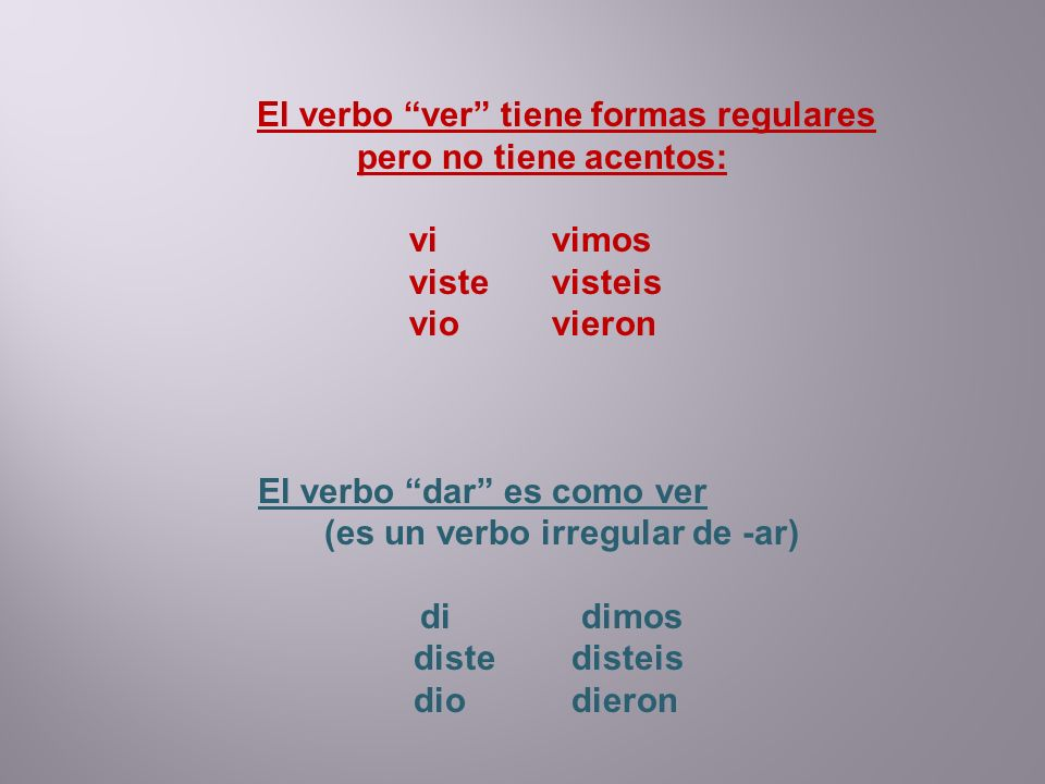 El verbo ver tiene formas regulares