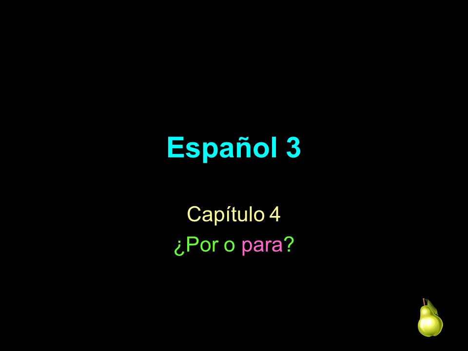 Español 3 Capítulo 4 ¿Por o para