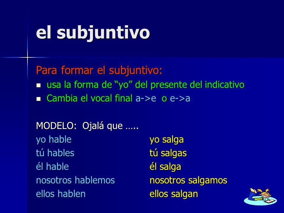 el subjuntivo Para formar el subjuntivo: