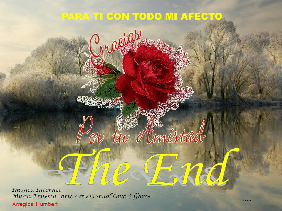 The End PARA TI CON TODO MI AFECTO Images: Internet