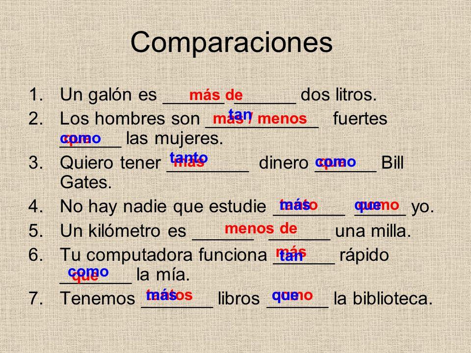 Comparaciones Un galón es ______ ______ dos litros.