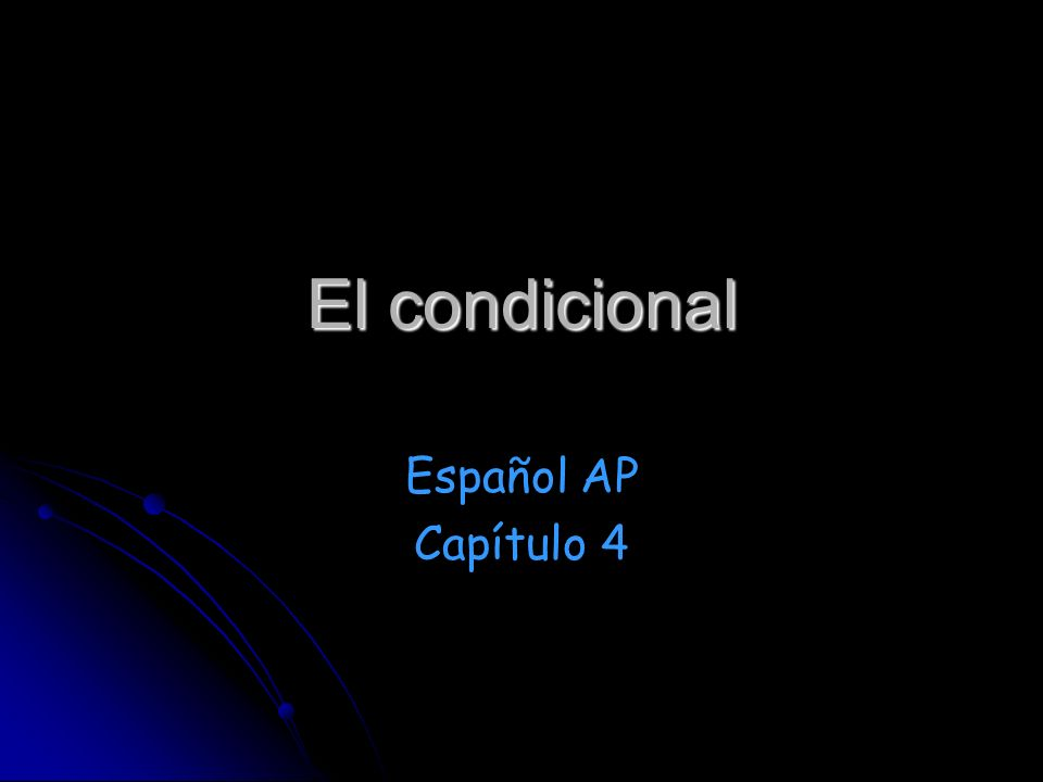 El condicional Español AP Capítulo 4