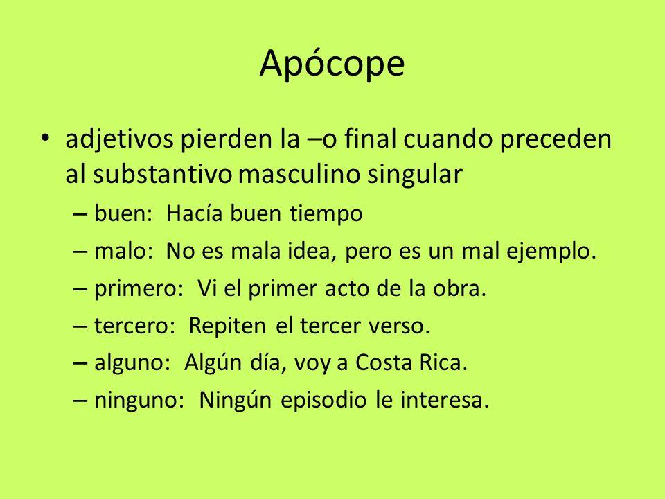 Apócope adjetivos pierden la –o final cuando preceden al substantivo masculino singular. buen: Hacía buen tiempo.