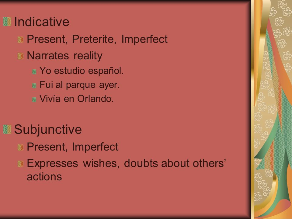Indicative Subjunctive Present, Preterite, Imperfect Narrates reality