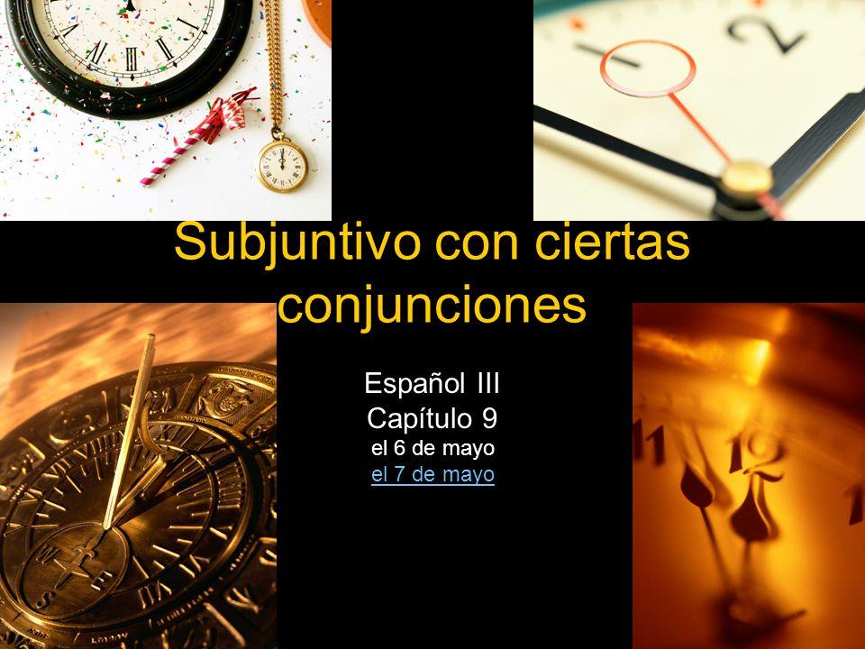 Subjuntivo con ciertas conjunciones