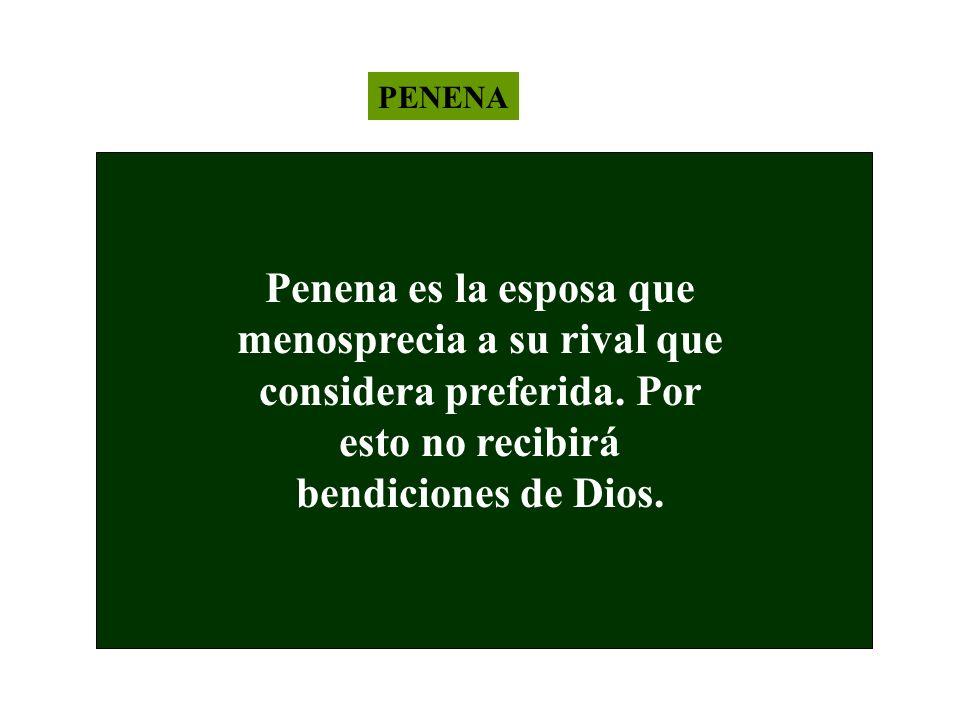 PENENA Penena es la esposa que menosprecia a su rival que considera preferida.