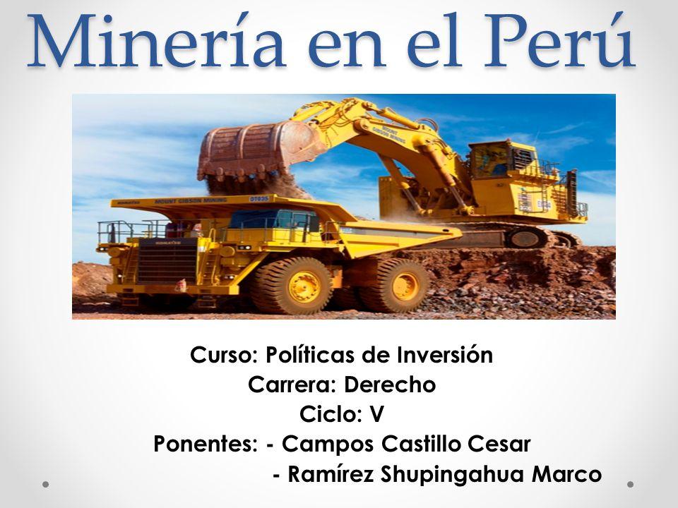Minería en el Perú Curso: Políticas de Inversión Carrera: Derecho