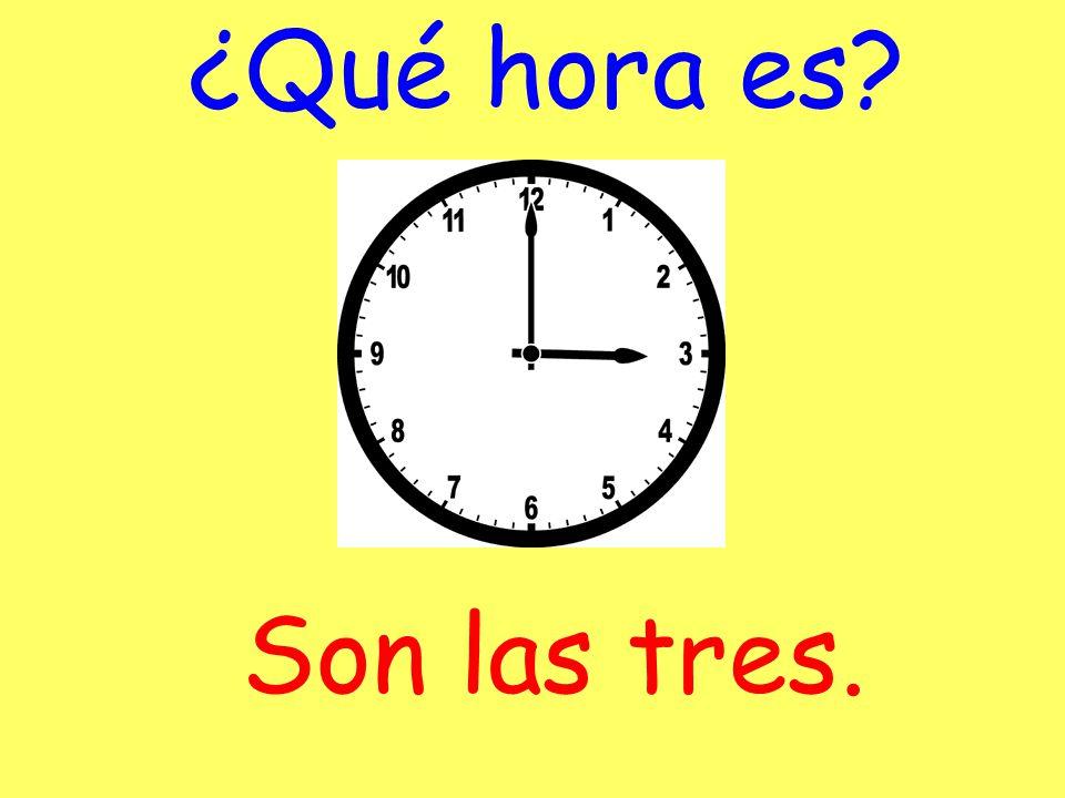 ¿Qué hora es Son las tres.