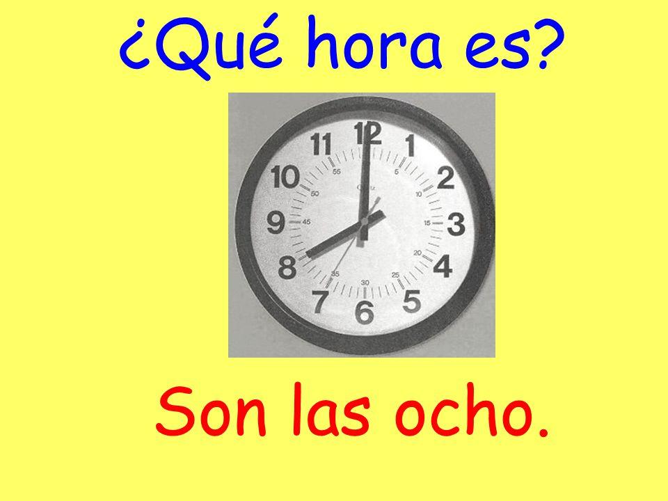 ¿Qué hora es Son las ocho.