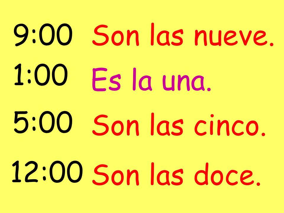 9:00 Son las nueve. 1:00 Es la una. 5:00 Son las cinco. 12:00 Son las doce.