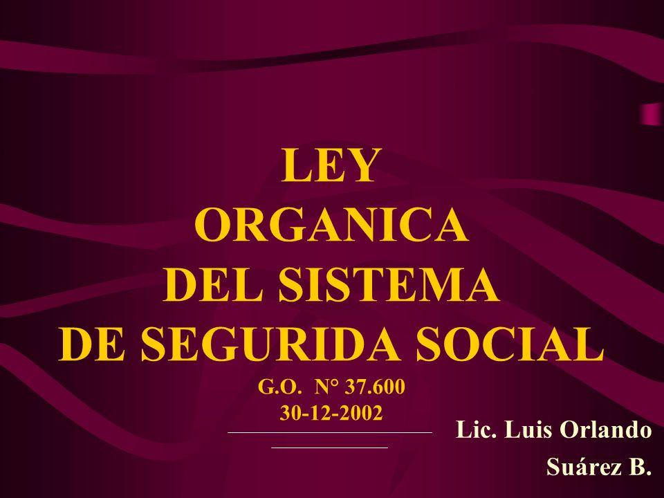 LEY ORGANICA DEL SISTEMA DE SEGURIDA SOCIAL G.O. N° 37.600 30-12-2002