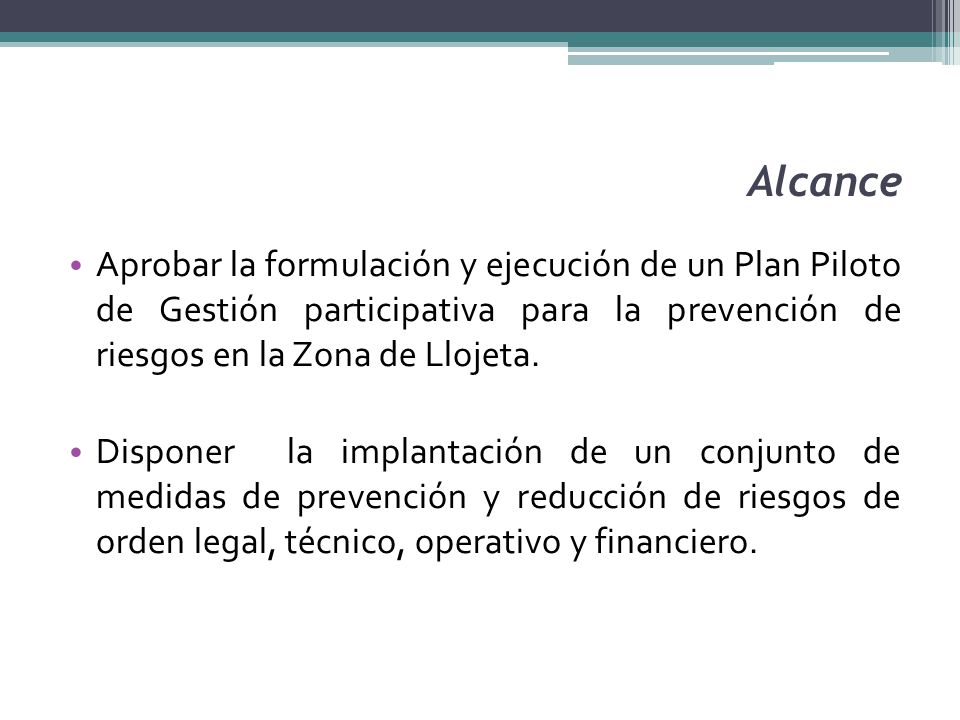 Alcance Aprobar la formulación y ejecución de un Plan Piloto de Gestión participativa para la prevención de riesgos en la Zona de Llojeta.