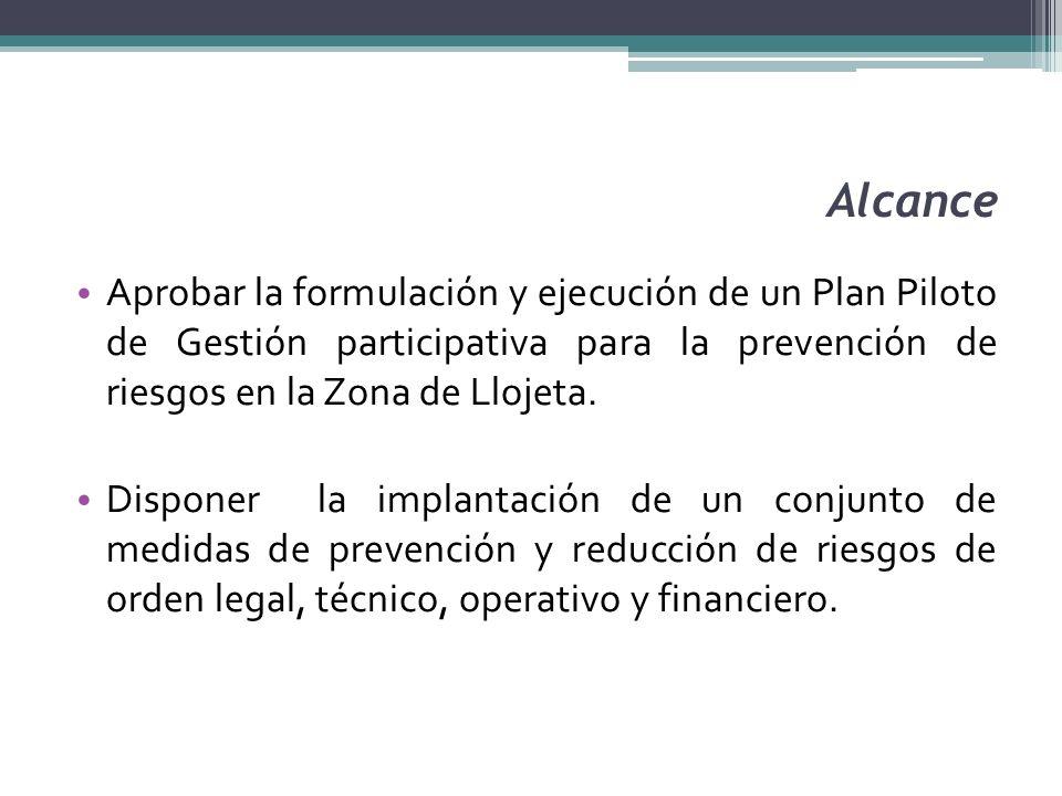 AlcanceAprobar la formulación y ejecución de un Plan Piloto de Gestión participativa para la prevención de riesgos en la Zona de Llojeta.