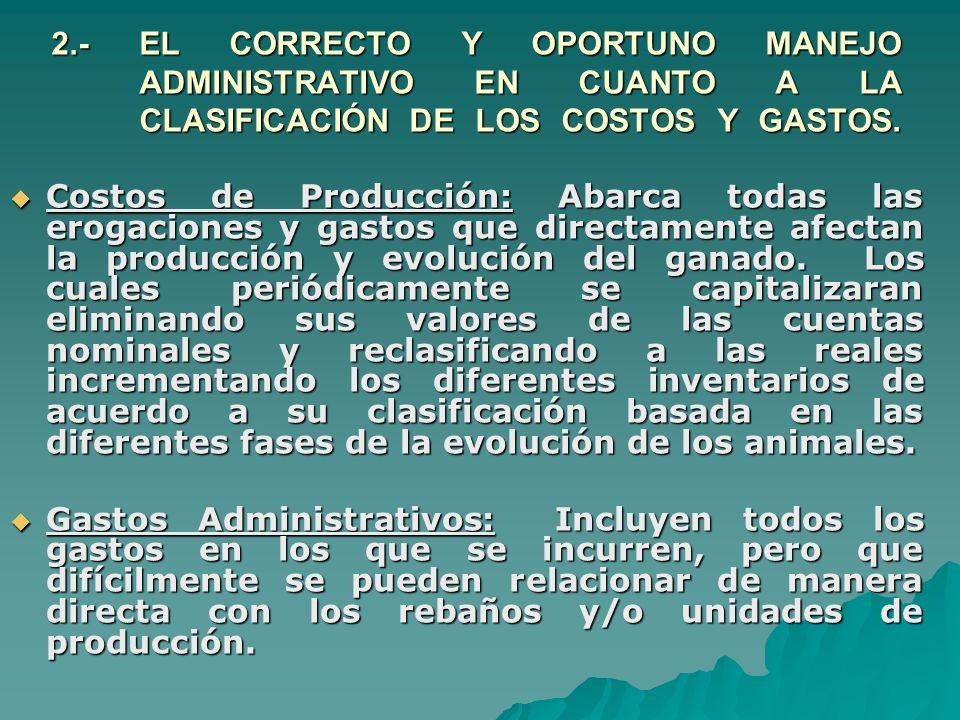2.- EL CORRECTO Y OPORTUNO MANEJO ADMINISTRATIVO EN CUANTO A LA CLASIFICACIÓN DE LOS COSTOS Y GASTOS.