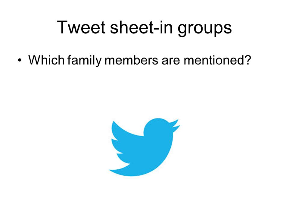 Tweet sheet-in groups Which family members are mentioned