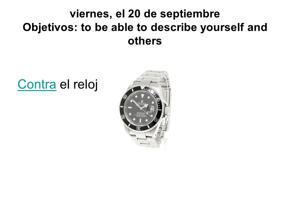 viernes, el 20 de septiembre Objetivos: to be able to describe yourself and others