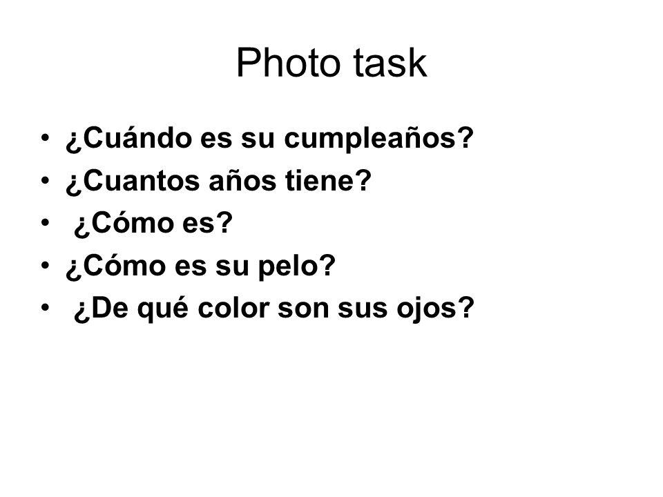Photo task ¿Cuándo es su cumpleaños ¿Cuantos años tiene ¿Cómo es