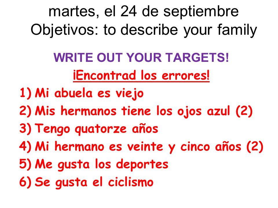 martes, el 24 de septiembre Objetivos: to describe your family