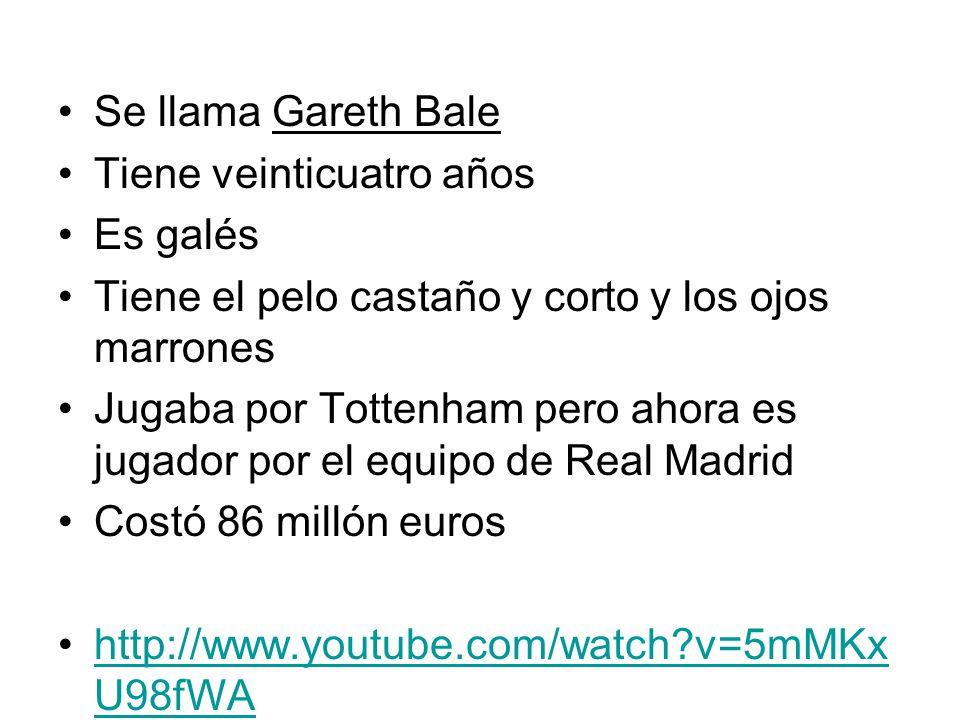 Se llama Gareth Bale Tiene veinticuatro años. Es galés. Tiene el pelo castaño y corto y los ojos marrones.