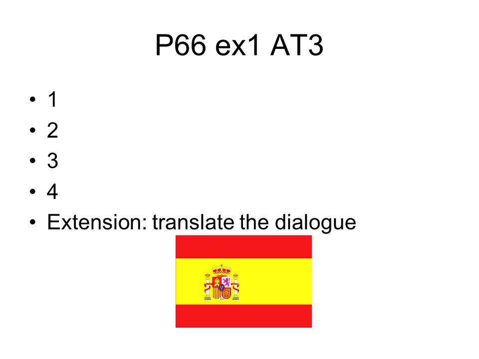 P66 ex1 AT3 1 2 3 4 Extension: translate the dialogue