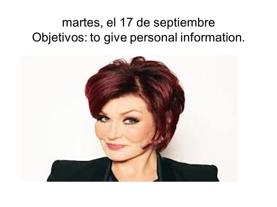 martes, el 17 de septiembre Objetivos: to give personal information.