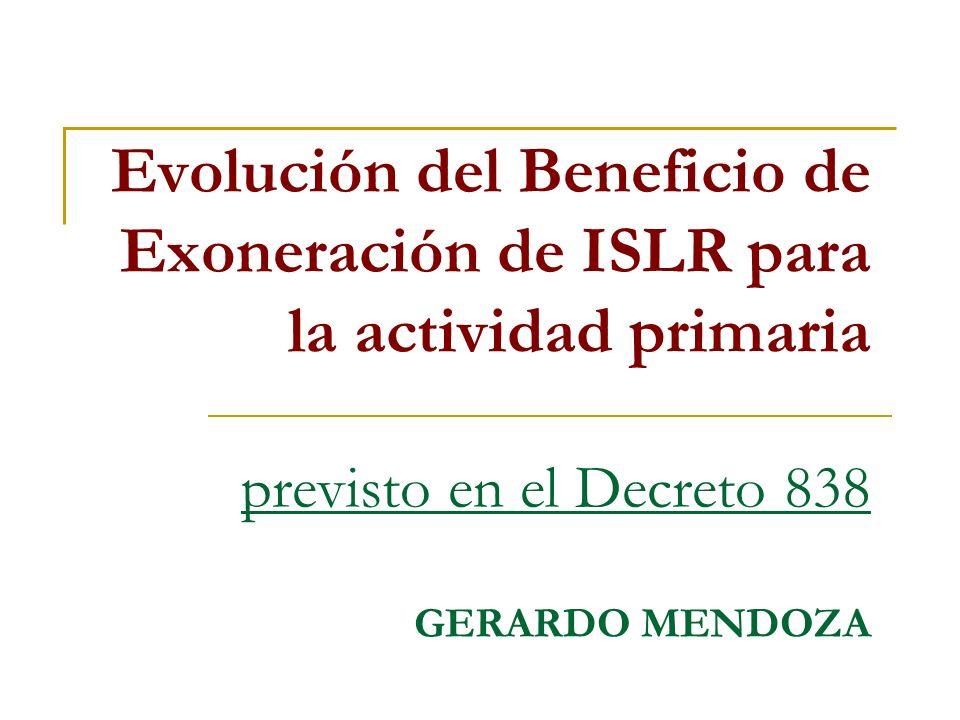 Evolución del Beneficio de Exoneración de ISLR para la actividad primaria previsto en el Decreto 838 GERARDO MENDOZA