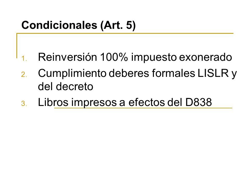 Condicionales (Art. 5) Reinversión 100% impuesto exonerado. Cumplimiento deberes formales LISLR y del decreto.