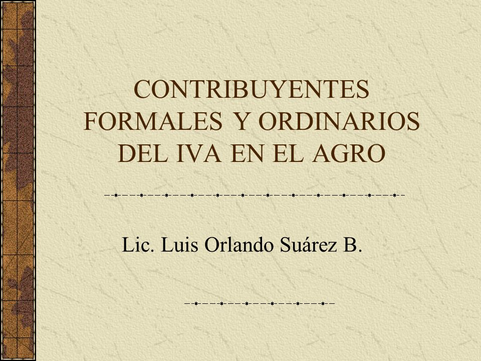 CONTRIBUYENTES FORMALES Y ORDINARIOS DEL IVA EN EL AGRO