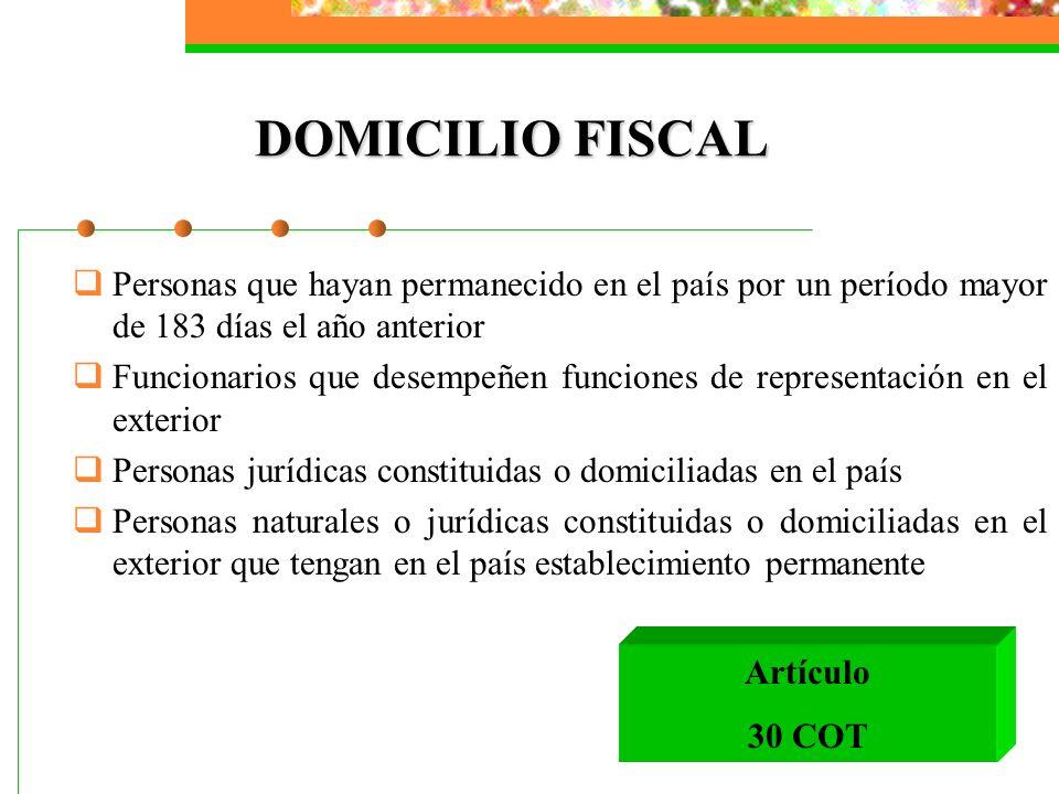 DOMICILIO FISCAL Personas que hayan permanecido en el país por un período mayor de 183 días el año anterior.