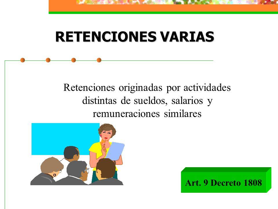 RETENCIONES VARIAS Retenciones originadas por actividades distintas de sueldos, salarios y remuneraciones similares.