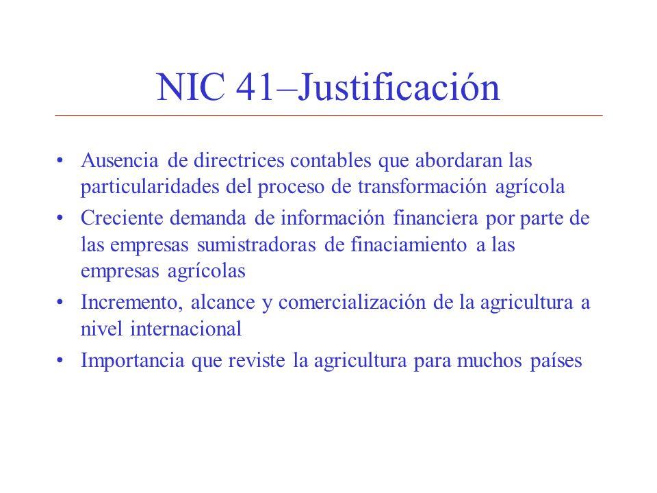 NIC 41–JustificaciónAusencia de directrices contables que abordaran las particularidades del proceso de transformación agrícola.