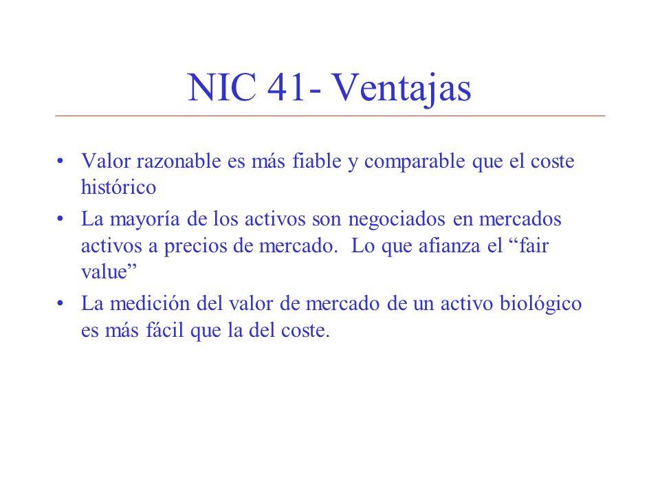 NIC 41- VentajasValor razonable es más fiable y comparable que el coste histórico.