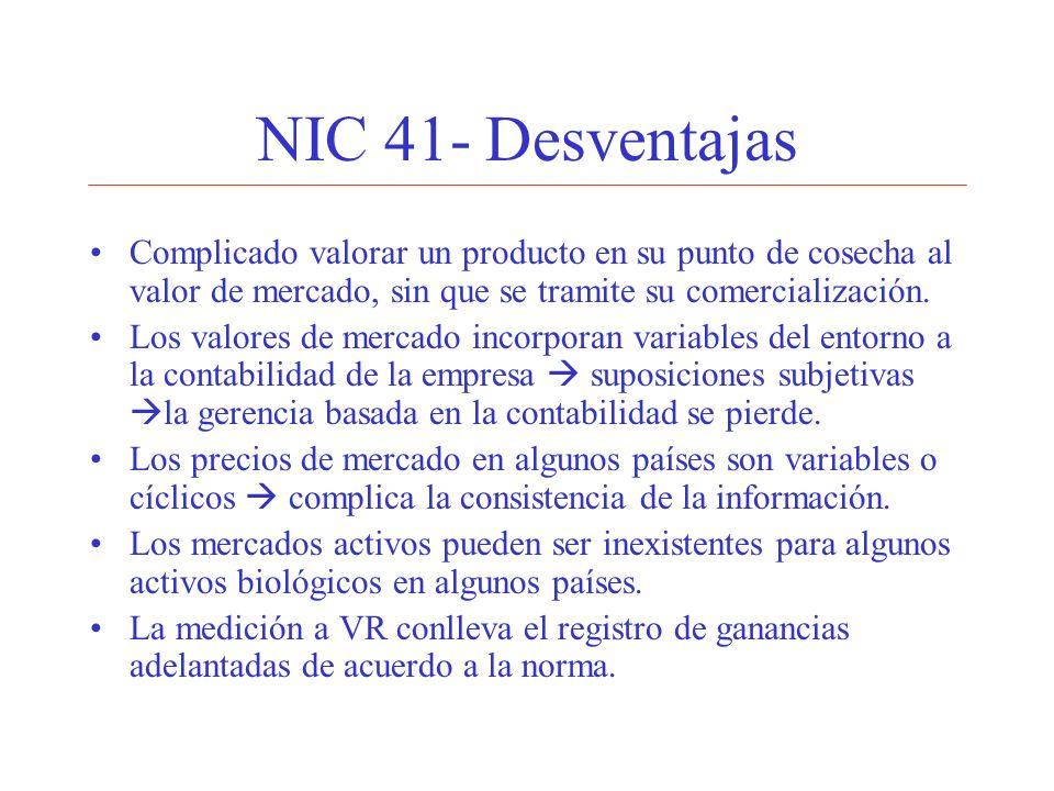 NIC 41- Desventajas Complicado valorar un producto en su punto de cosecha al valor de mercado, sin que se tramite su comercialización.
