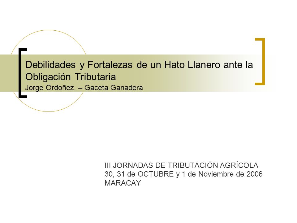 Debilidades y Fortalezas de un Hato Llanero ante la Obligación Tributaria Jorge Ordoñez. – Gaceta Ganadera