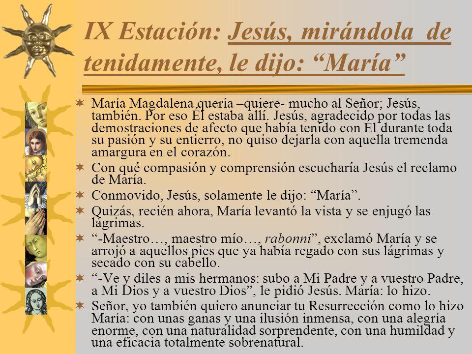IX Estación: Jesús, mirándola de tenidamente, le dijo: María