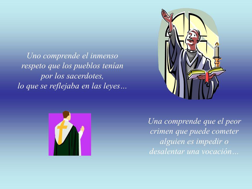 Uno comprende el inmenso respeto que los pueblos tenían por los sacerdotes, lo que se reflejaba en las leyes…