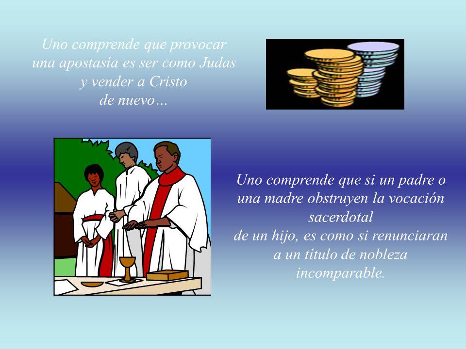 Uno comprende que provocar una apostasía es ser como Judas y vender a Cristo de nuevo…